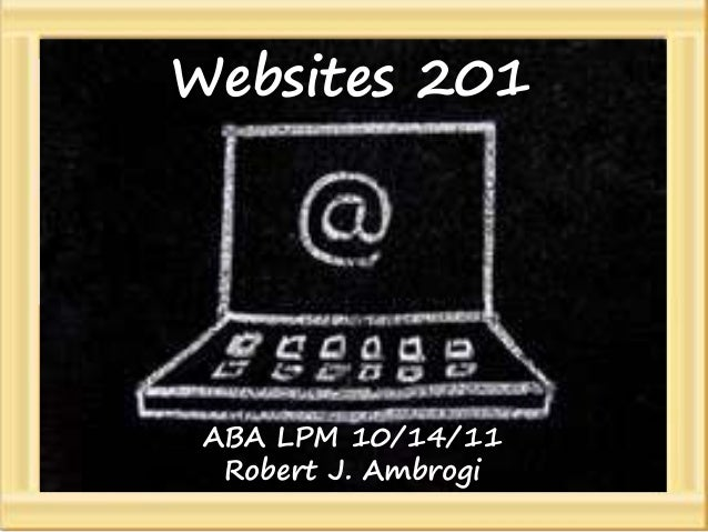 Websites  Website 201              201           orLessons from One Firm's Mistakes  ABA LPM Fall Meeting       Oct. 14, 2...