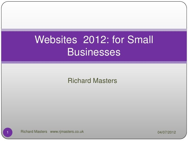 Websites 2012: for Small                 Businesses                              Richard Masters1   Richard Masters www.rj...