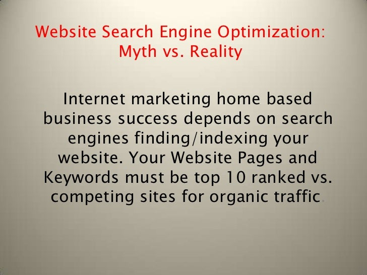 Website Search Engine Optimization:          Myth vs. Reality  Internet marketing home basedbusiness success depends on se...