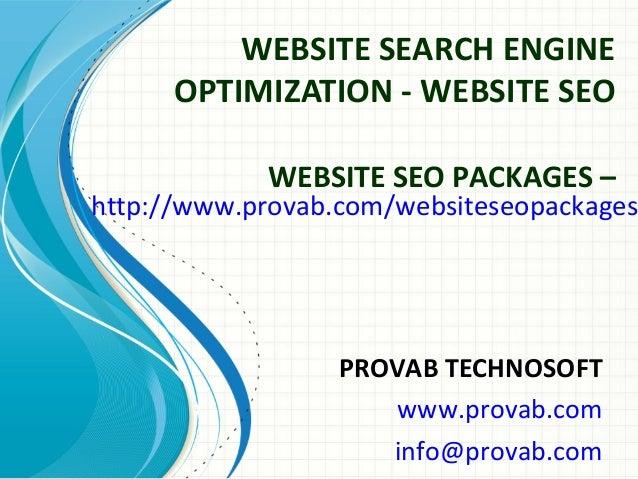 WEBSITE SEARCH ENGINE OPTIMIZATION - WEBSITE SEO PROVAB TECHNOSOFT www.provab.com info@provab.com WEBSITE SEO PACKAGES – h...
