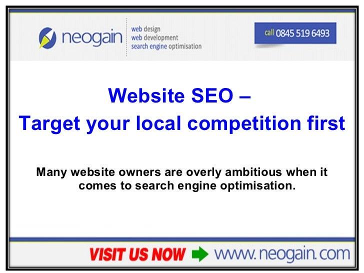 <ul><li>Website SEO –  </li></ul><ul><li>Target your local competition first </li></ul><ul><li>Many website owners are ove...