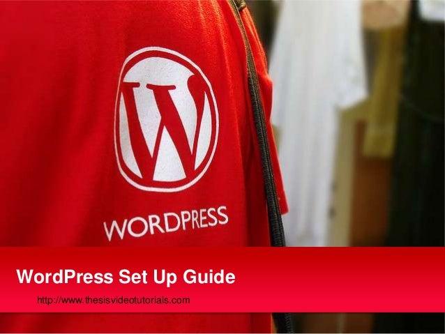 WordPress Set Up Guide  http://www.thesisvideotutorials.com