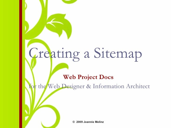 Creating a Sitemap Web Project Docs   for the Web Designer & Information Architect ©  2009  Jeannie Melinz