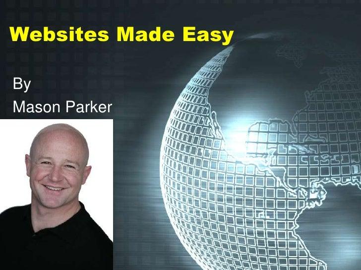 Websites Made Easy<br />By<br />Mason Parker<br />