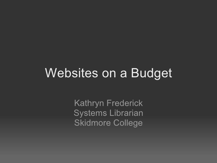 Websites on a Budget Kathryn Frederick Systems Librarian Skidmore College