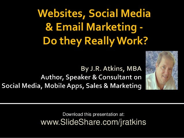 Websites, Social Media & Email Marketing Do they Really Work?  Download this presentation at:  www.SlideShare.com/jratkins