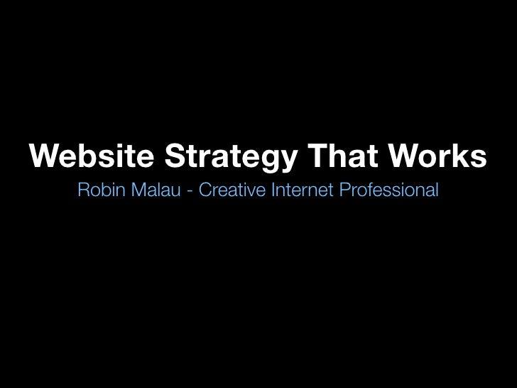 Website Strategy That Works   Robin Malau - Creative Internet Professional