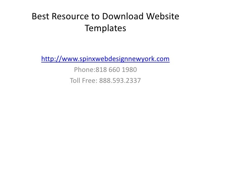 Best Resource to Download Website Templates<br />http://www.spinxwebdesignnewyork.com<br />Phone:818 660 1980<br />Toll Fr...