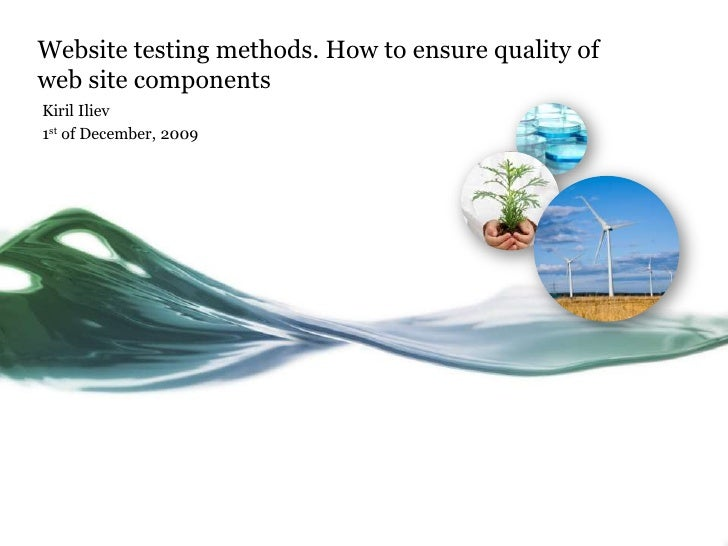 Website testing methods. How to ensure quality of web site components<br />KirilIliev<br />1st of December, 2009<br />