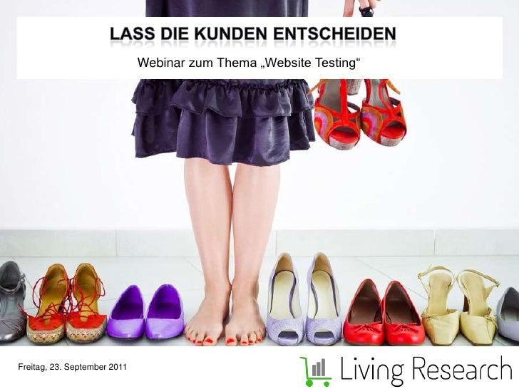 """Lass die Kunden entscheiden<br />Webinar zum Thema """"Website Testing""""<br />Freitag, 23. September 2011<br />"""
