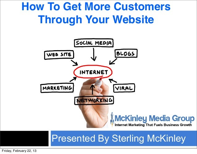 How To Get More Customers              Through Your Website                          Presented By Sterling McKinleyFriday,...