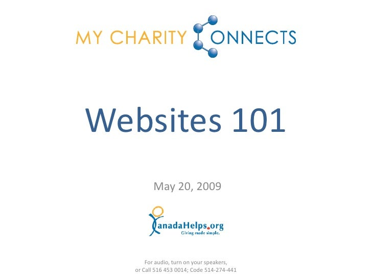 Websites 101         May 20, 2009           For audio, turn on your speakers,   or Call 516 453 0014; Code 514-274-441