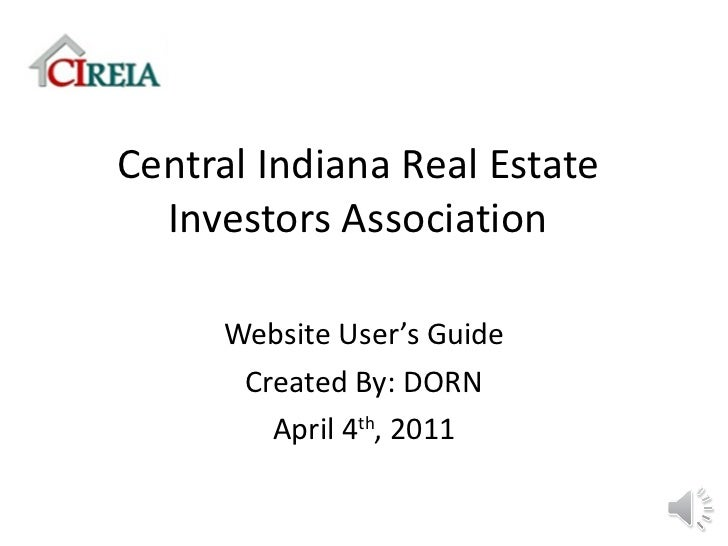 Central Indiana Real Estate Investors Association Website User's Guide Created By: DORN April 4 th , 2011