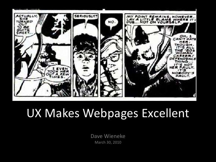 UX Makes Webpages Excellent<br />Dave WienekeMarch 30, 2010<br />