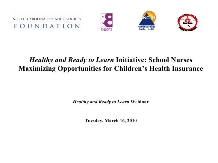 Healthy and Ready to Learn  Initiative: School Nurses Maximizing Opportunities for Children's Health Insurance Healt...