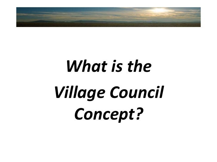What is the<br />Village Council Concept?<br />