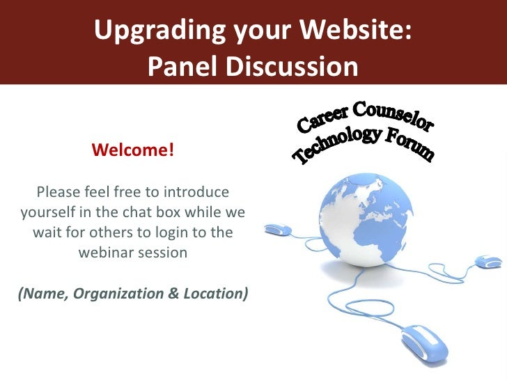 Upgrading your Website: Panel Discussion<br />Career Counselor <br />Technology Forum<br />Welcome!<br />Please feel free ...