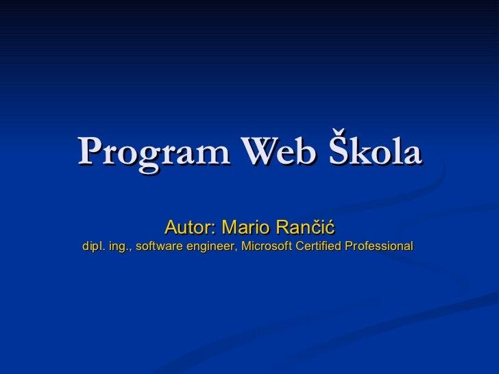 Program  Web  Škola Autor: Mario Rančić dipl. ing., software engineer, Microsoft Certified Professional