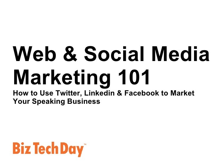 Web & Social Media Marketing 101 How to Use Twitter, Linkedin & Facebook to Market  Your Speaking Business