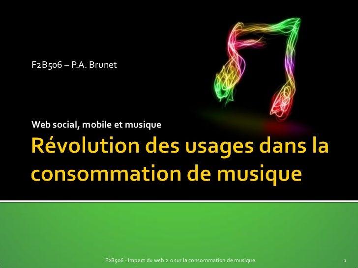 F2B506 – P.A. BrunetWeb social, mobile et musique                 F2B506 - Impact du web 2.0 sur la consommation de musiqu...
