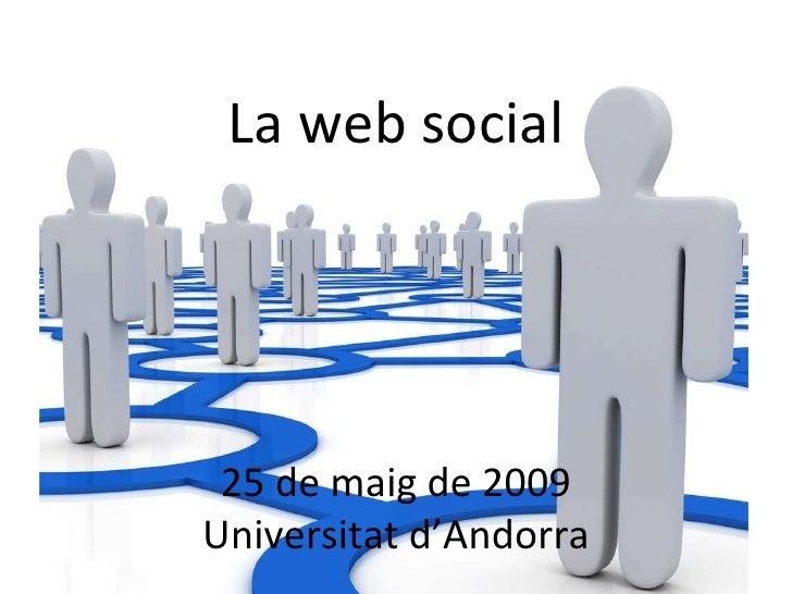 La web social 25 de maig de 2009 Universitat d'Andorra