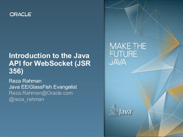 Copyright © 2012, Oracle and/or its affiliates. All rights reserved. Public1 Introduction to the Java API for WebSocket (J...