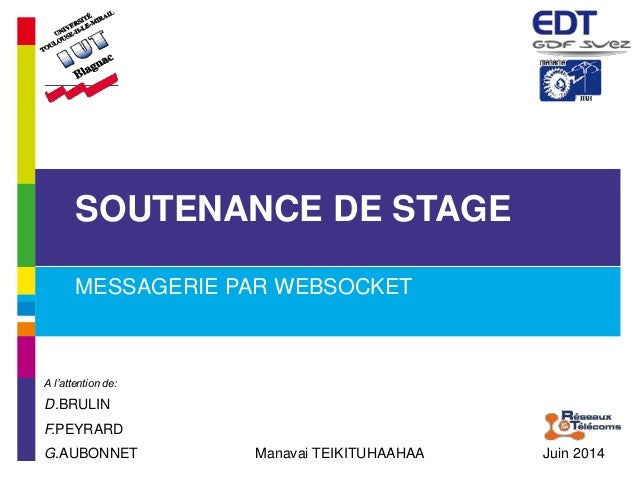 SOUTENANCE DE STAGE  MESSAGERIE PAR WEBSOCKET  Manavai TEIKITUHAAHAA Juin 2014  A l'attention de:  D.BRULIN  F.PEYRARD  G....