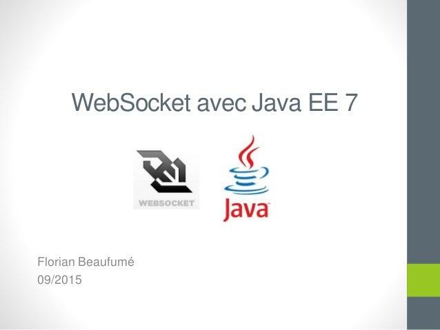 WebSocket avec Java EE 7 Florian Beaufumé 09/2015