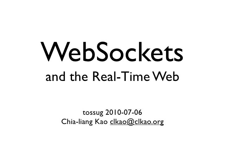 WebSockets and the Real-Time Web           tossug 2010-07-06   Chia-liang Kao clkao@clkao.org