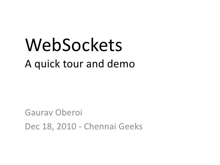 WebSocketsA quick tour and demo<br />Gaurav Oberoi<br />Dec 18, 2010 - Chennai Geeks<br />