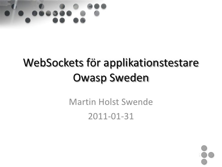 WebSockets för applikationstestare        Owasp Sweden        Martin Holst Swende            2011-01-31