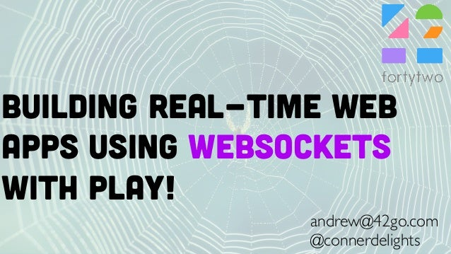 Building real-time web apps using WEBSOcKeTS WITH PLAY! andrew@42go.com @connerdelights
