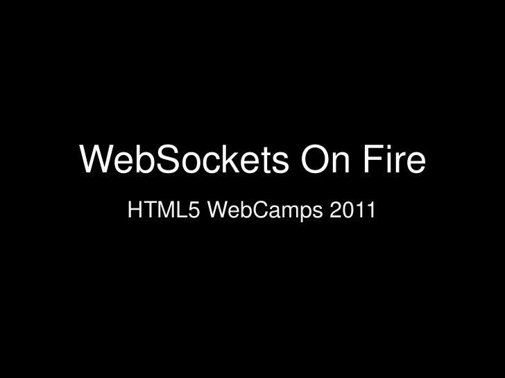 WebSockets On Fire<br />HTML5 WebCamps 2011<br />