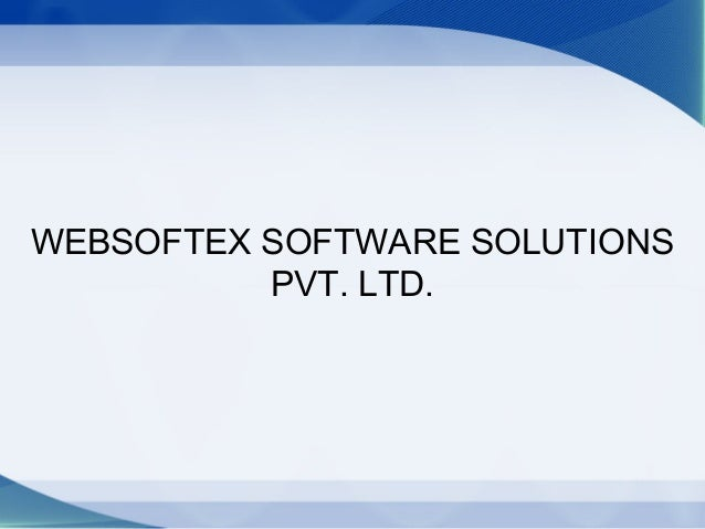 WEBSOFTEX SOFTWARE SOLUTIONS          PVT. LTD.