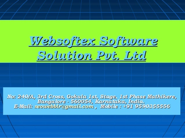 Websoftex Software        Solution Pvt. LtdNo: 240/A, 3rd Cross, Gokula 1st, Stage, 1st Phase Mathikere,           Bangalo...