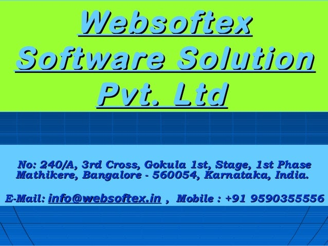 Websoftex Software Solution      Pvt. Ltd No: 240/A, 3rd Cross, Gokula 1st, Stage, 1st Phase Mathikere, Bangalore - 560054...