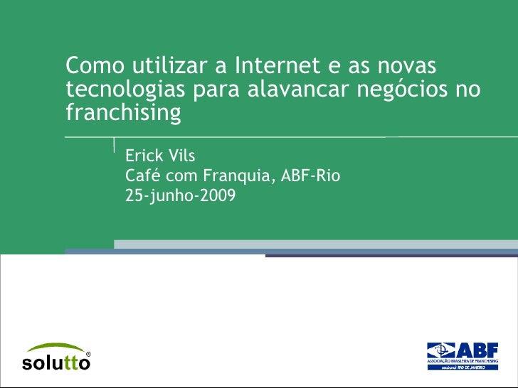 Como utilizar a Internet e as novas tecnologias para alavancar negócios no franchising  Erick Vils Café com Franquia, ABF-...