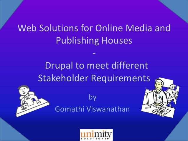 Web solutions for Online Media and Publishing Houses - Drupal to meet Different Stakeholder requirements