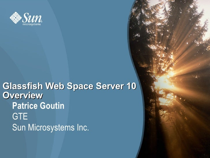 Glassfish Web Space Server 10 Overview   Patrice Goutin   GTE   Sun Microsystems Inc.                                  1