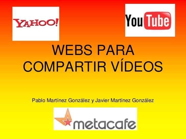 WEBS PARACOMPARTIR VÍDEOS Pablo Martínez González y Javier Martínez González