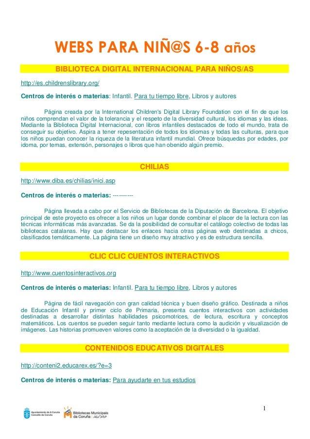 1 WEBS PARA NIÑ@S 6-8 años BIBLIOTECA DIGITAL INTERNACIONAL PARA NIÑOS/AS http://es.childrenslibrary.org/ Centros de inter...