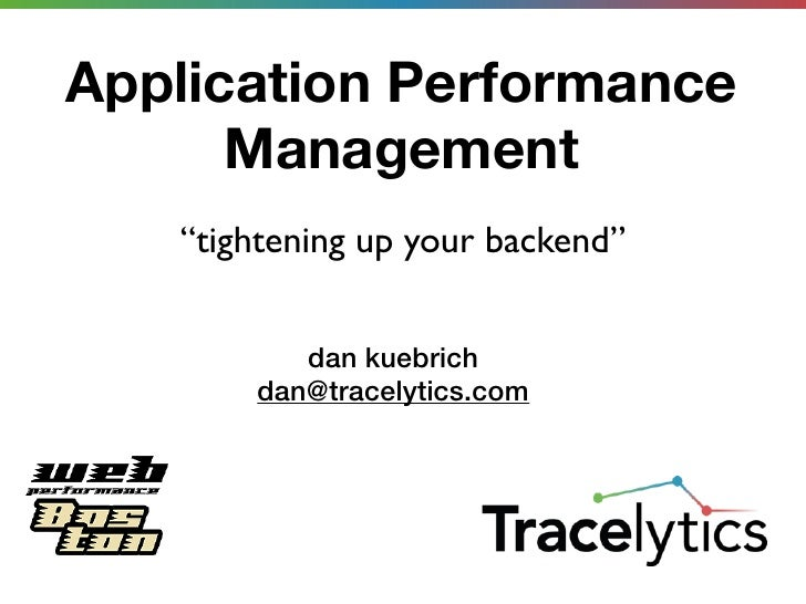 "Application Performance      Management   ""tightening up your backend""          dan kuebrich       dan@tracelytics.com"