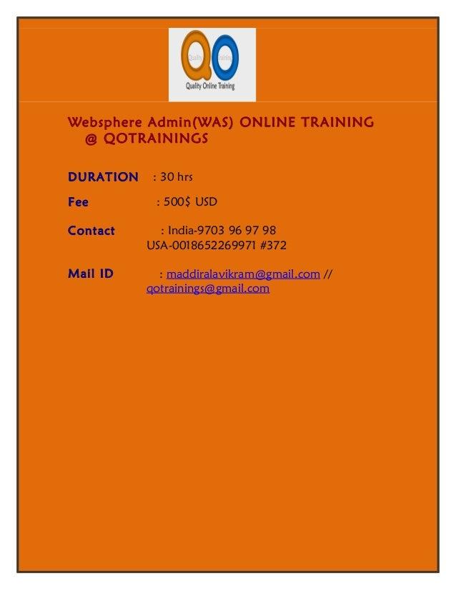 Websphere Admin(WAS) ONLINE TRAINING @ QOTRAININGSDURATION    : 30 hrsFee         : 500$ USDContact      : India-9703 96 9...