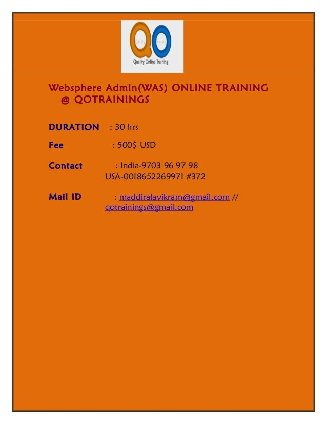 Websphere Admin(WAS) ONLINE TRAINING @ QOTRAININGSDURATION    : 30 hrsFee         : 500$ USDContact      : India-9703 96 9...
