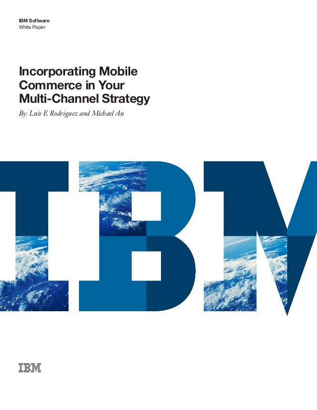 IBM SoftwareWhite PaperIncorporating MobileCommerce in YourMulti-Channel StrategyBy: Luis E Rodriguez and Michael Au
