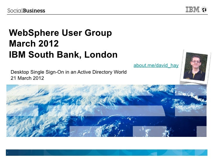 Web sphere user group   march 2012 - desktop single sign-on in an active directory world