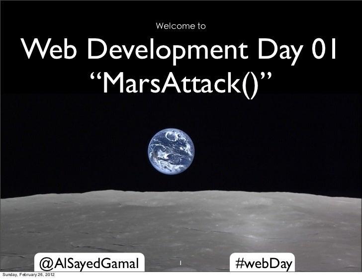 """Welcome to        Web Development Day 01            """"MarsAttack()""""                 @AlSayedGamal       1        #webDaySun..."""