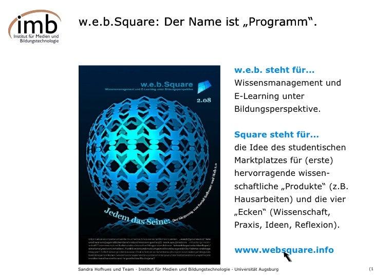 """w.e.b.Square: Der Name ist """"Programm"""". w.e.b. steht für... Wissensmanagement und  E-Learning unter Bildungsperspektive . S..."""