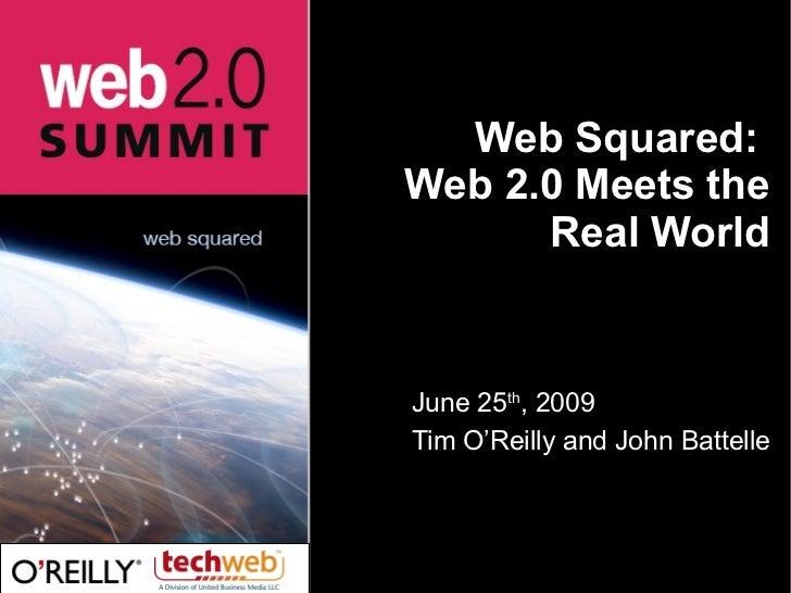 Web Squared:  Web 2.0 Meets the Real World <ul><li>June 25 th , 2009 </li></ul><ul><li>Tim O'Reilly and John Battelle </li...