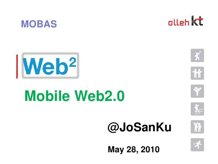 MOBAS<br />Mobile Web2.0<br />@JoSanKu<br />May 28, 2010<br />